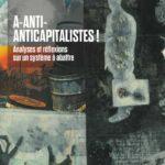 A-Anti-Anticapitalistes! Analyses et réflexions sur un système à abattre