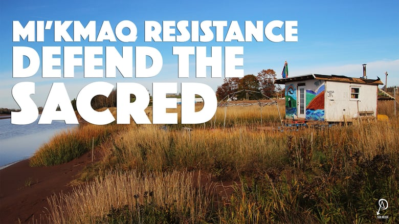 Mi'kmaq Resistance; Defend The Sacred