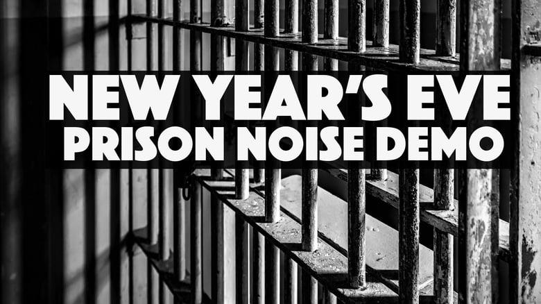 NYE Prison Noise Demo